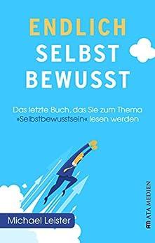"""Endlich selbstbewusst!: Das letzte Buch, das Sie zum Thema """"Selbstbewusstsein"""" lesen werden von [Leister, Michael]"""