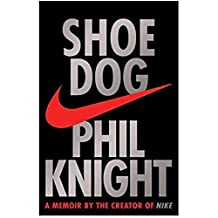 Shoe Dog : A Memoir By The Creator Of Nike By Phil Knight