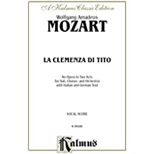 La Clemenza Di Tito - An Opera in Two Acts: For Solo, Chorus/Choir and Orchestra with Italian and German Text (Vocal Score) (Kalmus Edition)
