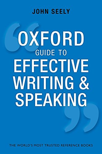 Oxford Guide to Effective Writing and Speaking: How to Communicate Clearly por John Seely