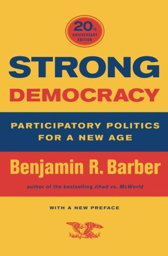 Strong Democracy: Participatory Politics for a New Age