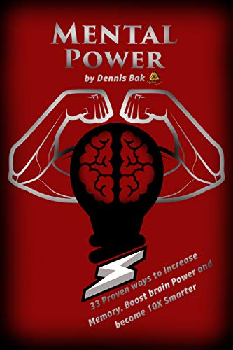 Mental Power: 33 Proven Ways to Increase Memory, Boost Brain Power and Become 10X Smarter (Focus, Memory, Problem Solving, Brain power) (English Edition)