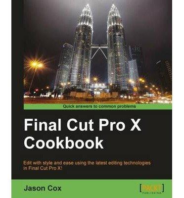 [(Final Cut Pro X Cookbook )] [Author: Jason Cox] [Oct-2012]