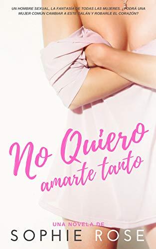 No quiero amarte tanto: Novela Romántica (Spanish Edition) Romantica Rosen