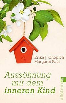 Aussöhnung mit dem inneren Kind (German Edition) by [Paul, Margaret, Chopich, Erika J.]