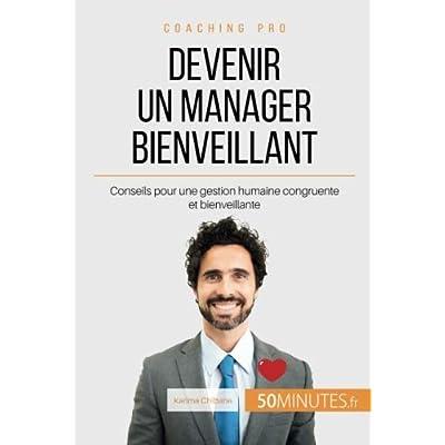 Devenir un manager bienveillant: Conseils pour une gestion humaine congruente et bienveillante