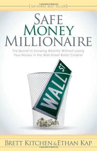 safe-money-millionaire-the-secret-to-growing-wealthy-without-losing-your-money-in-the-wall-street-roller-coaster-by-kitchen-brett-kap-ethan-2011-paperback