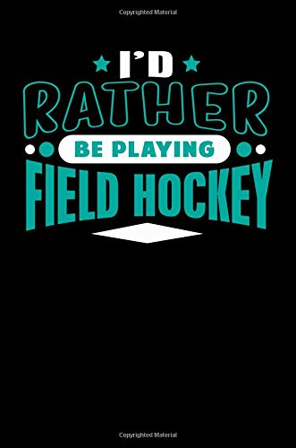 I'd Rather Be Playing Field Hockey: Blank Lined Notebook Journal