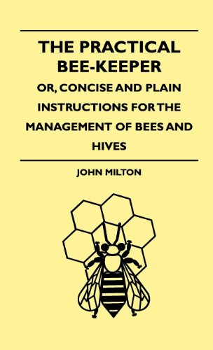 The Practical Bee-Keeper; Or, Concise And Plain Instructions For The Management Of Bees And Hives (English Edition)