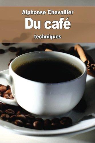 Du café: son historique, son usage, son utilité, ses altérations, ses succédanés et ses falsifications par Alphonse Chevallier