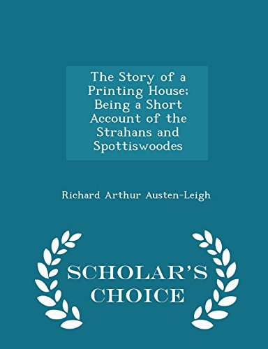 The Story of a Printing House; Being a Short  Account of the Strahans and Spottiswoodes - Scholar's Choice Edition