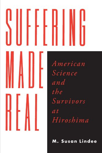 Suffering Made Real: American Science and the Survivors at Hiroshima PDF Books