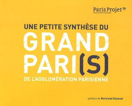 Paris Projet, N° 39 : Une petite synthèse du Grand Pari(s) de l'agglomération parisienne
