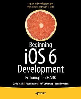Beginning iOS 6 Development: Exploring the iOS SDK by [Mark, David, Nutting, Jack, LaMarche, Jeff, Olsson, Fredrik]