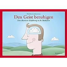 Den Geist beruhigen: Eine illustrierte Einführung in die Meditation