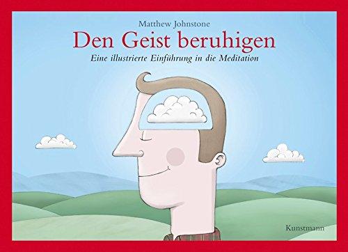 Den Geist beruhigen: Eine illustrierte Einführung in die Meditation (Ein In Den Geist)