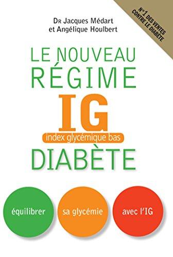 Le Nouveau rgime IG (index glycmique bas) diabte: Equilibrer sa glycmie avec l'IG