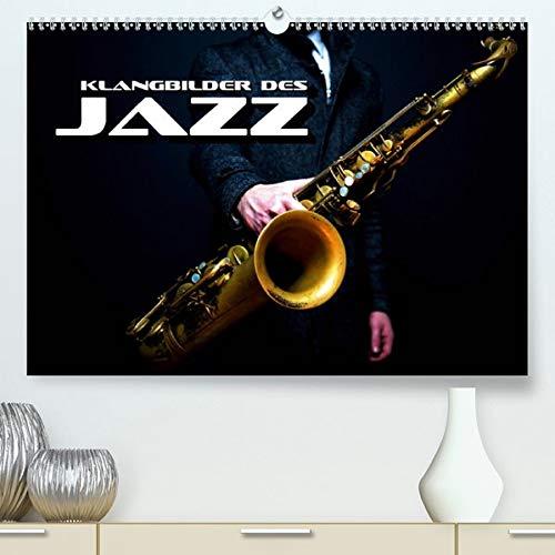 Klangbilder des Jazz(Premium, hochwertiger DIN A2 Wandkalender 2020, Kunstdruck in Hochglanz): Stimmungsvolle Entdeckungsreise durch die Welt des Jazz (Monatskalender, 14 Seiten ) (CALVENDO Kunst)
