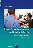 Ratgeber Somatoforme Beschwerden und Krankheitsängste; Informationen für Betroffene und Angehörige