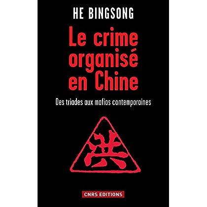 Crime organisé en Chine (Le): Des triades aux mafias contemporaines (SCIEN PO/RELAT)