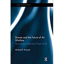 Drones and the Future of Air Warfare: The Evolution of Remotely Piloted Aircraft (Cass Military Studies)