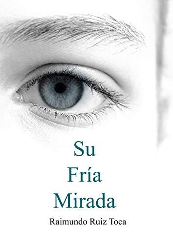 Su Fría Mirada (El Diablo en los Detalles nº 1) por Raimundo Ruiz Toca