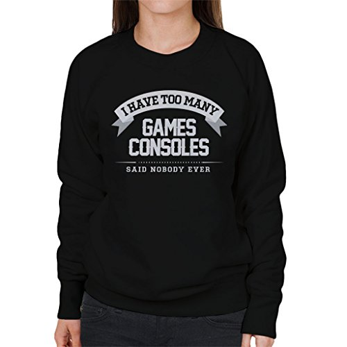 I Have Too Many Games Consoles Said Nobody Ever Women's Sweatshirt Black