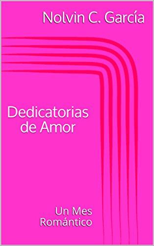Dedicatorias de Amor: Un Mes Romántico por Nolvin C. García