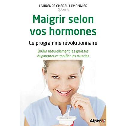 Maigrir selon vos hormones. Le programme révolutionnaire