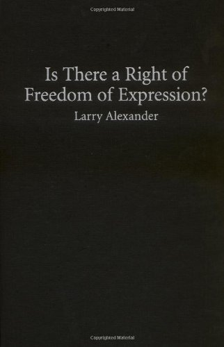Is There a Right of Freedom of Expression? (Cambridge Studies in Philosophy and Law)