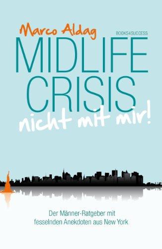 Midlife Crisis - nicht mit mir!: Der Männer-Ratgeber mit fesselnden Anekdoten aus New York