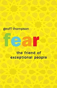 Fear - The Friend of Exceptional People by [Thompson, Geoff]