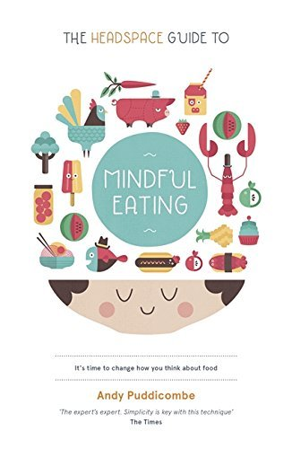 Portada del libro The Headspace Guide to... Mindful Eating: 10 Days to Finding Your Ideal Weight by Andy Puddicombe (2013-01-03)