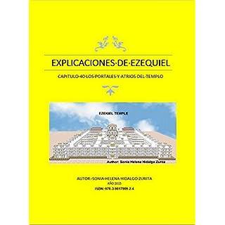 EXPLICACIONES DEL TEMPLO DE EZEQUIEL 40: Los portales y atrios del templo (Explicaciones de Ezequiel nº 4) (Spanish Edition)