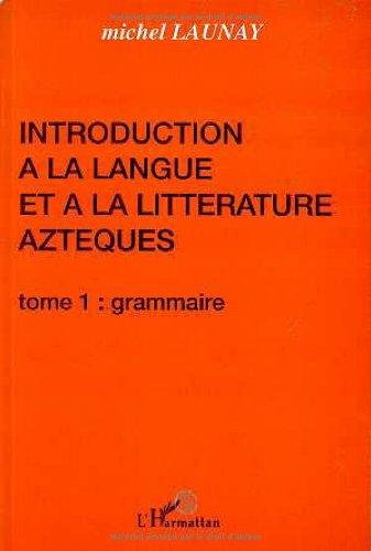 Introduction à la langue et à la littérature aztèques par Michel Launay