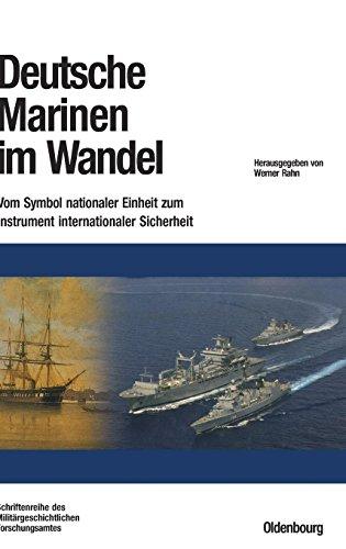 Deutsche Marinen im Wandel: Vom Symbol nationaler Einheit zum Instrument internationaler Sicherheit (Beiträge zur Militärgeschichte, Band 63)