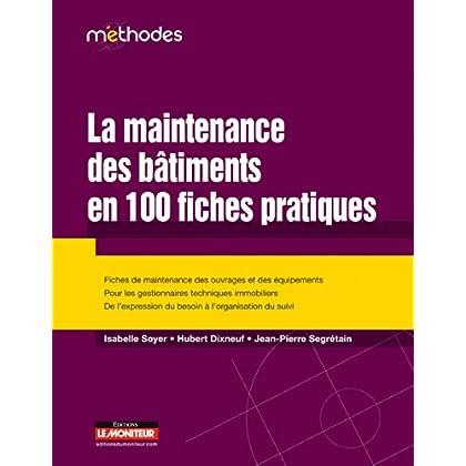 La maintenance des bâtiments en 100 fiches pratiques: Fiches de maintenance des ouvrages et des équipements