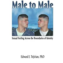 Male to Male: Sexual Feeling Across the Boundaries of Identity (Haworth Gay & Lesbian Studies)