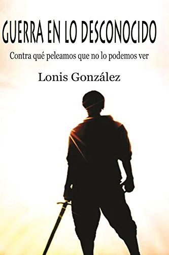 Guerra en lo Desconocido por Lonis Gonzalez