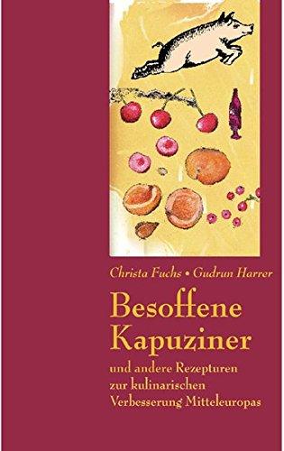 Preisvergleich Produktbild Besoffene Kapuziner: Und andere Rezepte zur kulinarischen Verbesserung Mitteleuropas