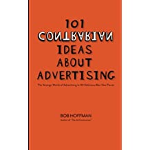 101 Contrarian Ideas About Advertising: The strange world of advertising in 101 delicious bite-size pieces: Volume 1