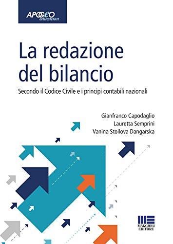 La redazione del bilancio. Secondo il codice civile e i principi contabili nazionali