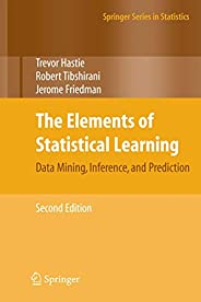 The Elements of Statistical Learning: Data Mining, Inference, and Prediction, Second Edition (Springer Series