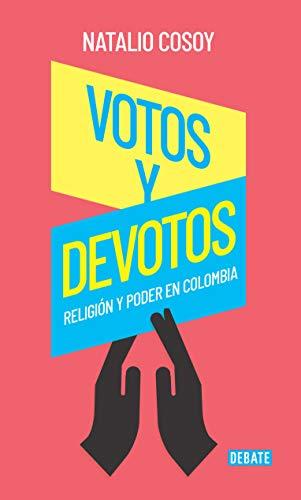 Votos y devotos: Religión y poder en Colombia