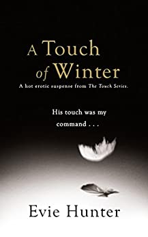 A Touch of Winter: A Hot Erotic Suspense. (The Touch Series Book 1) by [Hunter, Evie]