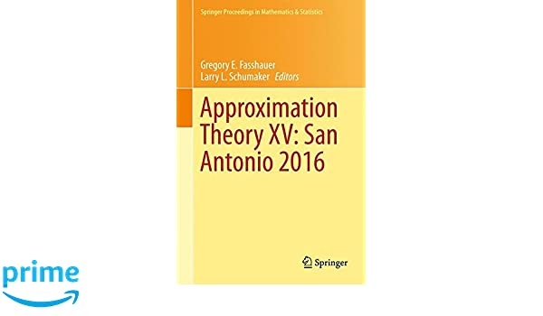 Approximation theory xv san antonio 2016 25 springer approximation theory xv san antonio 2016 25 springer proceedings in mathematics statistics amazon gregory e fasshauer larry l schumaker sciox Images