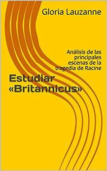 Estudiar «britannicus»: Análisis De Las Principales Escenas De La Tragedia De Racine por Gloria Lauzanne epub