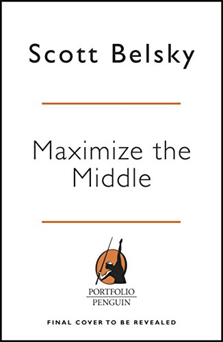 Maximize the Middle: Navigate Your Start-up from Investment through to Lasting Business Success