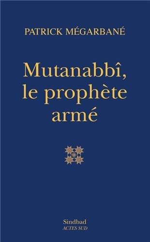 Mutanabbî, le prophète armé