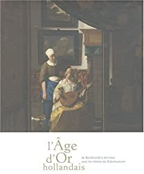 L'Âge d'Or hollandais. De Vermeer à Rembrandt. Avec les chefs-d'oeuvre du Rijksmuseum